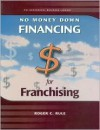 No Money Down Financing for Franchising - Roger C. Rule, Constance C. Dickinson