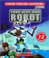 Your Very Own Robot (Choose Your Own Adventure: Junior! #1) - R.A. Montgomery, Keith Newton