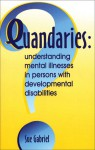 Quandaries: Understanding Mental Illnesses in Persons with Developmental Disabilities - Sue Gabriel