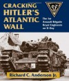 Cracking Hitler's Atlantic Wall: The 1st Assault Brigade Royal Engineers on D-Day - Richard C. Anderson Jr.