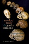 Monkey Trials and Gorilla Sermons: Evolution and Christianity from Darwin to Intelligent Design - Peter J. Bowler