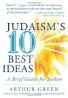 Judaism's Ten Best Ideas: A Brief Guide for Seekers - Dr. Arthur Green