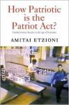 How Patriotic is the Patriot Act?: Freedom Versus Security in the Age of Terrorism - Amitai Etzioni
