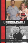 Unbreakable: A Father's Fight to Live - Heather R Weaver, Paul Genesse, Kendall R Hart
