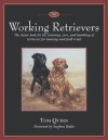 The Working Retrievers: The Classic Book for the Training, Care, and Handling of Retrievers for Hunting and Field Trials - Tom Quinn