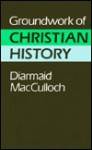 Groundwork of Christian History - Diarmaid MacCulloch