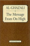 Al-Ghazali: The Message From On High - Abu Hamid al-Ghazali, Margaret Smith