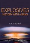 Explosives: History with a Bang - G.I. Brown, Adam Hart-Davis
