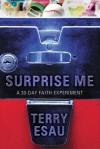 Surprise Me: A 30-Day Faith Experiment - Terry Esau