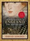 Kings & Queens of England: The Biography - David Loades