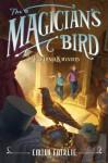 The Magician's Bird: A Tuckernuck Mystery - Emily Fairlie, Antonio Javier Caparo