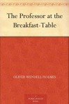 The Professor at the Breakfast-Table (免费公版书) - Oliver Wendell Holmes
