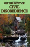 On the Duty of Civil Disobedience: One of the Most Read Essays of All Time - Henry David Thoreau, Timeless Classic Books Staff