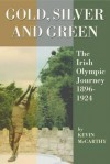 Gold, Silver and Green: The Irish Olympic Journey 1896-1924 - Kevin McCarthy