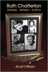 Ruth Chatterton, Actress, Aviator, Author - Scott O'Brien