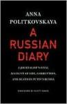 A Russian Diary: A Journalist's Final Account of Life, Corruption & Death in Putin's Russia - Anna Politkovskaya