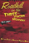 Roadkill on the Three-Chord Highway: Art and Trash in American Popular Music - Colin Escott