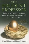 The Prudent Professor: Planning and Saving for a Worry-Free Retirement from Academe - Edwin Bridges, Brian Bridges