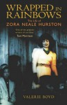 Wrapped in rainbows : the life of Zora Neale Hurston - Valerie Boyd