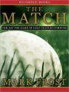 The Match: The Day the Game of golf Changed Forever (MP3 Book) - Mark Frost, Inc. ?2007 Good Comma Ink, Richard Poe