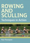 Rowing and Sculling: Techniques in Action - Paul Thompson