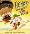 Henry & the Crazed Chicken Pirates - Carolyn Crimi, John Manders