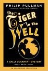 The Tiger in the Well (Sally Lockhard Mysteries) - Philip Pullman, Anton Lesser