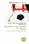 Arsenal F.C. and Chelsea F.C. Rivalry - Agnes F. Vandome, John McBrewster, Sam B Miller II