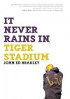 It Never Rains in Tiger Stadium: Football and the Game of Life - John Ed Bradley