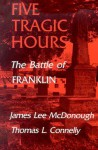 Five Tragic Hours Battle Of Franklin - James Lee McDonough, Thomas L. Connelly