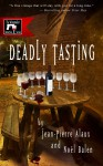 Deadly Tasting: A Winemaker Detective Mystery - Noël Balen, Jean-Pierre Alaux, Sally Pane
