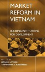 Market Reform in Vietnam: Building Institutions for Development - Dennis A. Rondinelli