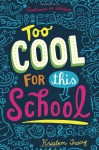 Too Cool for This School - Kristen Tracy