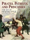 Pirates, Patriots, and Princesses: The Art of Howard Pyle - Howard Pyle, Jeff A. Menges