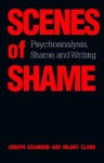 Scenes of Shame: Psychoanalysis, Shame, and Writing - Joseph Adamson, Hilary Anne Clark