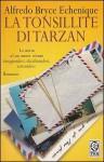 La tonsillite di Tarzan - Alfredo Bryce Echenique, Roberta Bovaia