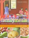 Williams-Sonoma Family Meals: Creating Traditions in the Kitchen - Maria Helm Sinskey, Williams-Sonoma