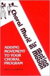 Choral Music In Motion: Adding Movement To Your Choral Program - Sally K. Albrecht