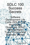 Sdlc 100 Success Secrets - Software Development Life Cycle (Sdlc) 100 Most Asked Questions, Sdlc Methodologies, Tools, Process and Business Models - Jeremy Lewis