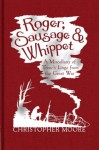 Roger, Sausage and Whippet: A Miscellany of Trench Lingo from the Great War - Christopher Moore