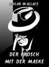 Der Frosch mit der Maske - Edgar Wallace, Alma Johanna König