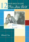 12 Steps Back to God Thru Jesus Christ - Richard S. Lee