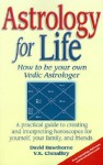 Astrology for Life: How to Be Your Own Vedic Astrologer - David Hawthorne