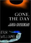 Gone, the Day and Others - Erik Williams