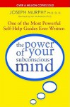 The Power Of Your Subconscious Mind: One Of The Most Powerful Self Help Guides Ever Written! - Joseph Murphy