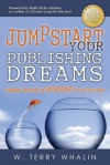 Jumpstart Your Publishing Dreams: Insider Secrets to SKYROCKET Your Success - W. Terry Whalin