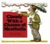 Cloudy with a Chance of Meatballs - Judi Barrett, Ron Barrett