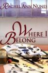 Where I Belong - Rachel Ann Nunes