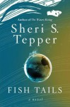 Fish Tails: A Novel - Sheri S. Tepper