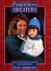 Fisherman's Sweaters: Twenty Exclusive Knitwear Designs for All Generations - Alice Starmore